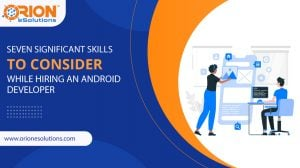 SEVEN-SIGNIFICANT-SKILLS-TO-CONSIDER-WHILE-HIRING-AN-ANDROID-DEVELOPER